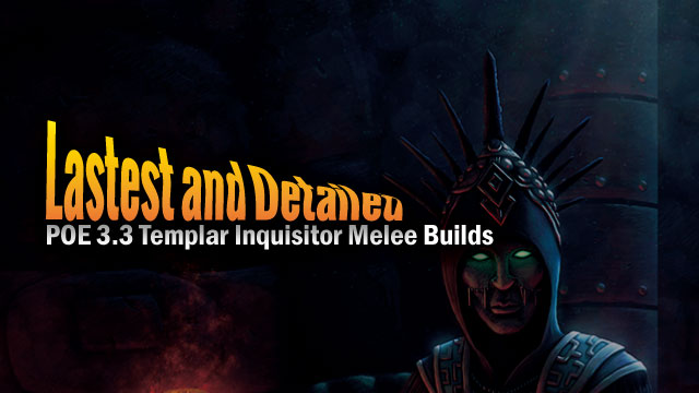 Lastest and Detailed POE 3.3 Templar Inquisitor Melee Builds